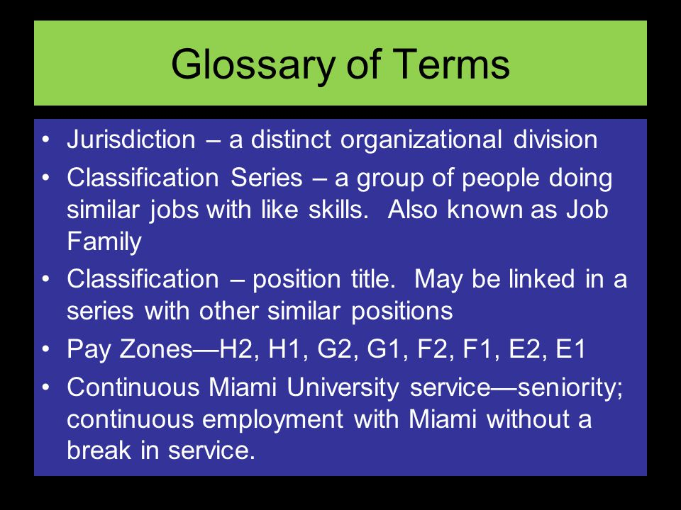 Glossary of Terms Jurisdiction – a distinct organizational division Classification Series – a group of people doing similar jobs with like skills. Als