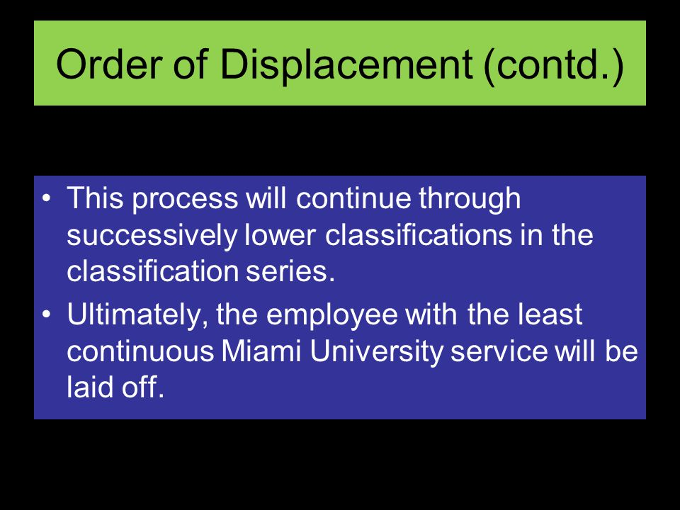 Order of Displacement (contd.) This process will continue through successively lower classifications in the classification series.