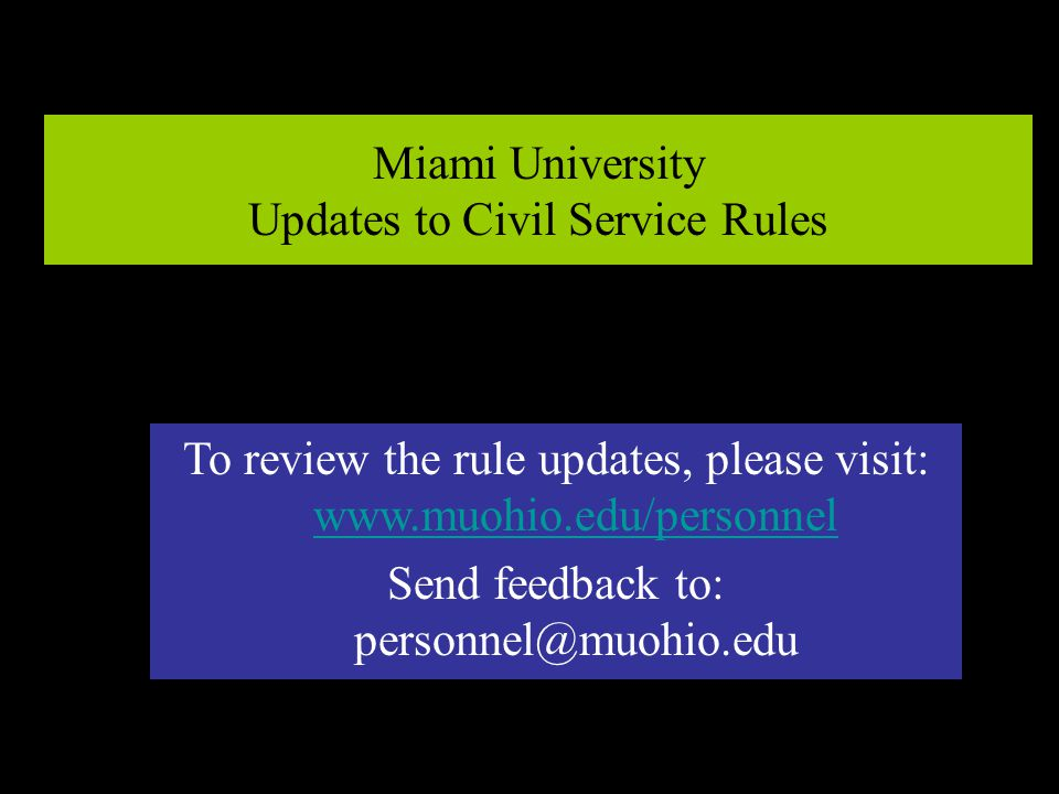 Miami University Updates to Civil Service Rules To review the rule updates, please visit: www.muohio.edu/personnel www.muohio.edu/personnel Send feedback to: personnel@muohio.edu