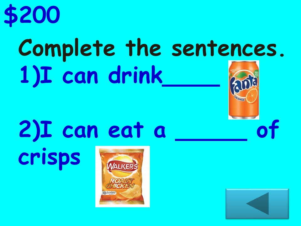Complete the sentences. 1)I can drink____ 2)I can eat a _____ of crisps $200