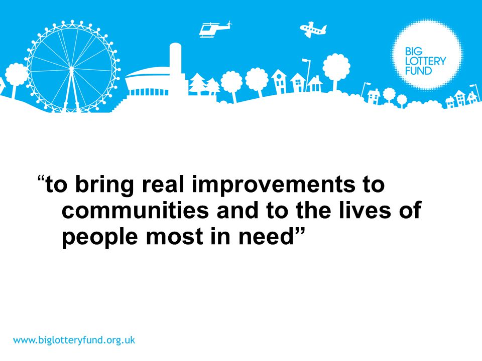 to bring real improvements to communities and to the lives of people most in need