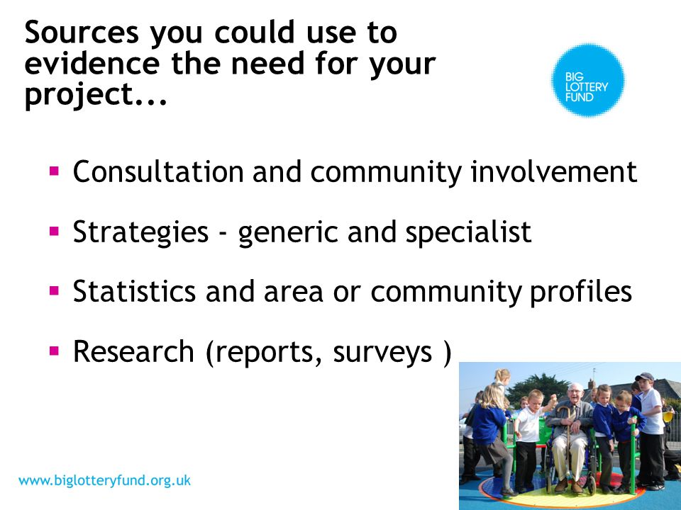 Consultation and community involvement Strategies - generic and specialist Statistics and area or community profiles Research (reports, surveys ) Sources you could use to evidence the need for your project...