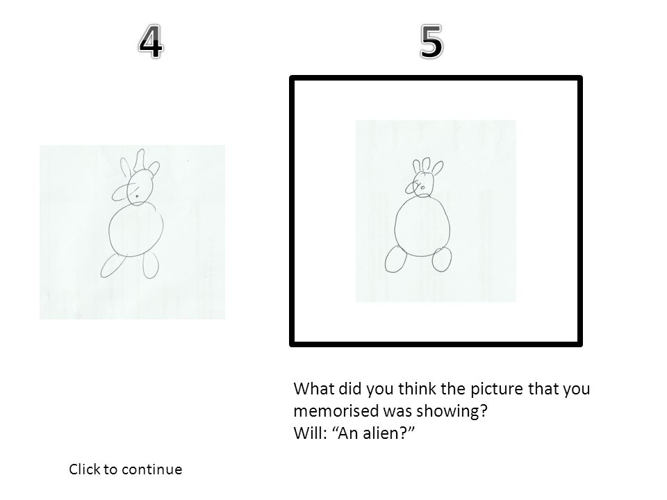 What did you think the picture that you memorised was showing Will: An alien Click to continue