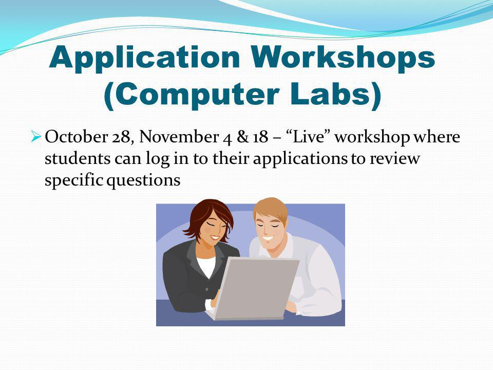 Application Workshops (Computer Labs) October 28, November 4 & 18 – Live workshop where students can log in to their applications to review specific questions