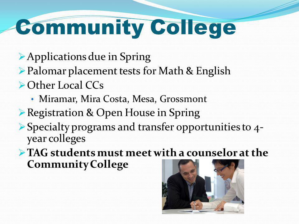 TAG program – Apply second semester of sophomore year in college to a specific 4-yr University University Link – Palomar transfers to UCSD IGETC – General Education curriculum for students unsure where they are going to apply Websites: www.assist.org www.uctransfer.org Community College