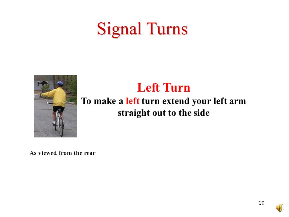 9 Signal Your Turns Bicyclists must use hand signals when stopping and turning.