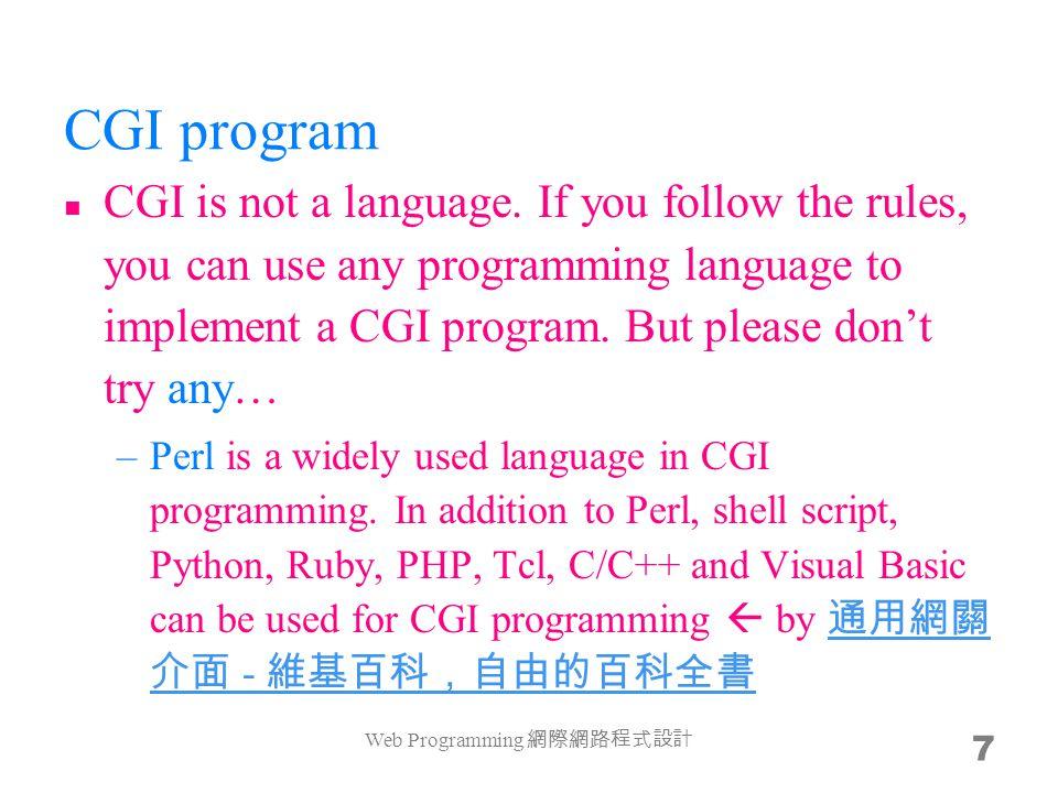 CGI IO in Perl # input use CGI; my $cgi = new CGI; my $nick = $cgi->param( nick ); my $color = $cgi->param( color ); # output print Content-type: text/html\n\n ; # HTTP header print Hello World.