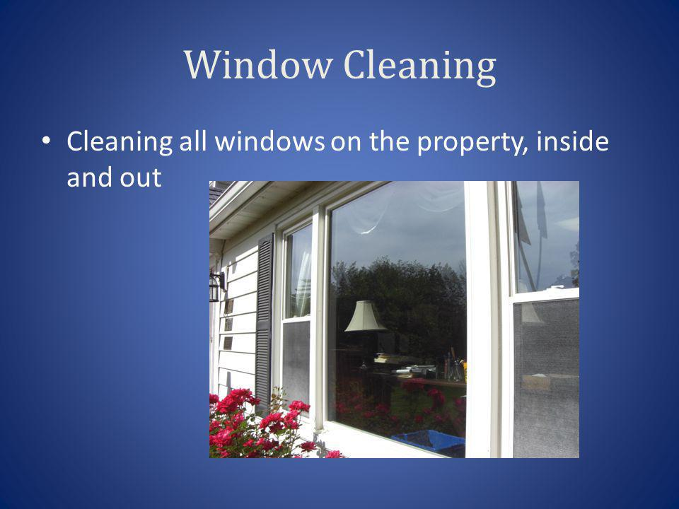 Window Cleaning Cleaning all windows on the property, inside and out