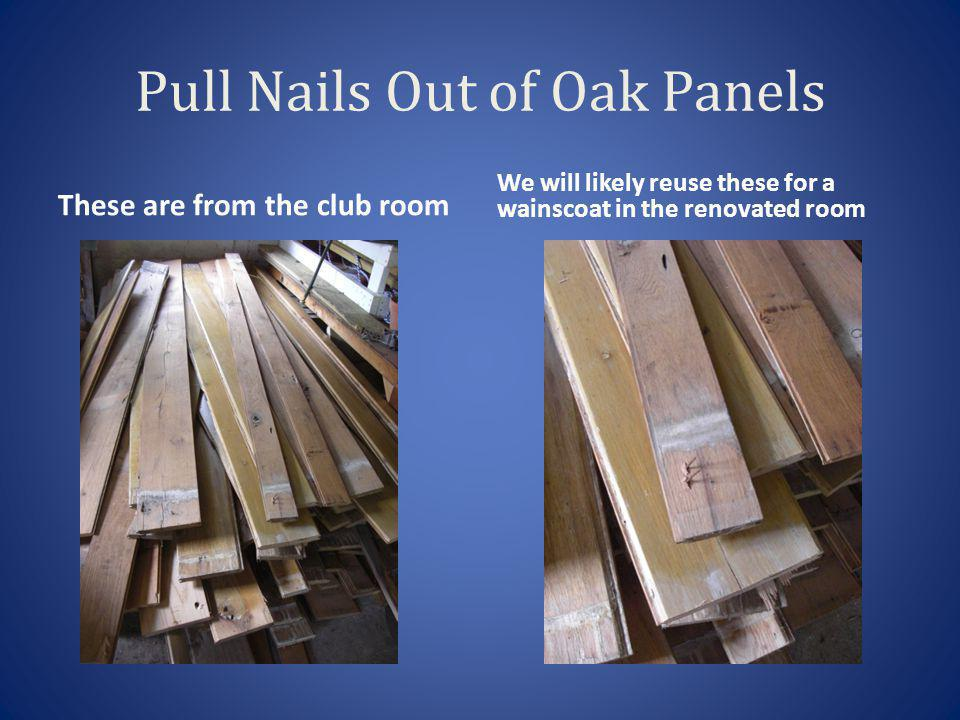 Pull Nails Out of Oak Panels These are from the club room We will likely reuse these for a wainscoat in the renovated room