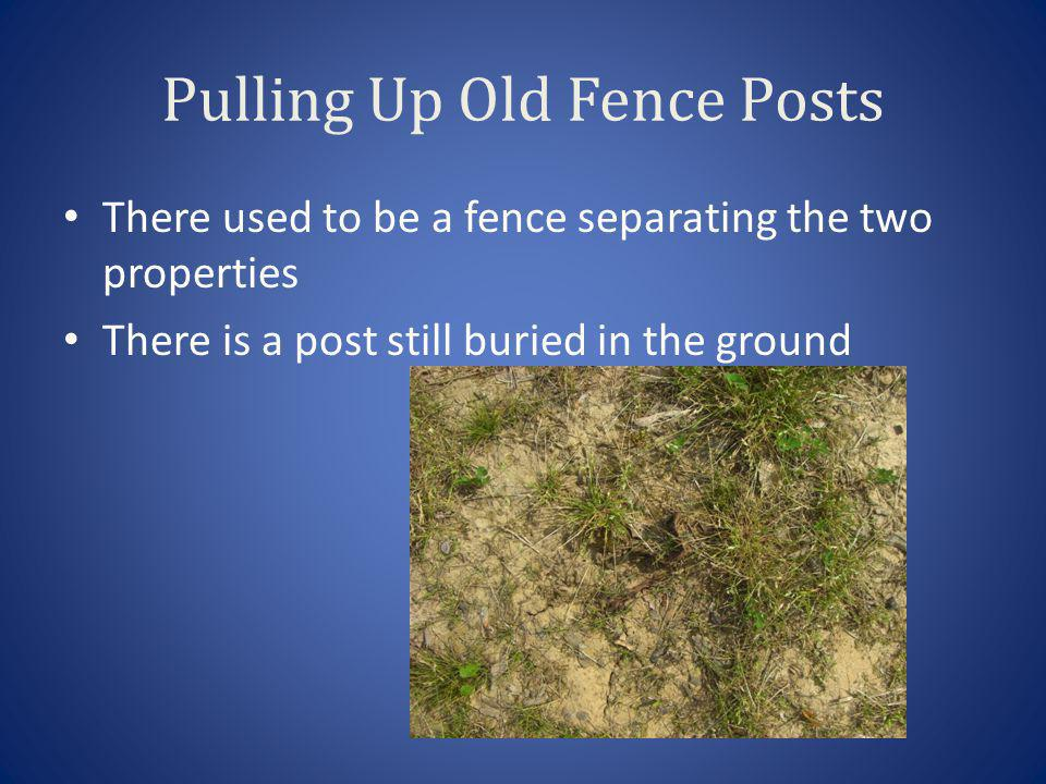 Pulling Up Old Fence Posts There used to be a fence separating the two properties There is a post still buried in the ground