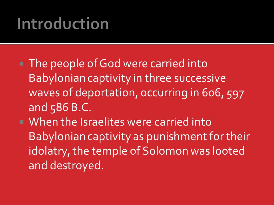 The people of God were carried into Babylonian captivity in three successive waves of deportation, occurring in 606, 597 and 586 B.C.