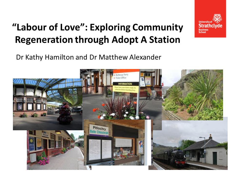 Labour of Love: Exploring Community Regeneration through Adopt A Station Dr Kathy Hamilton and Dr Matthew Alexander
