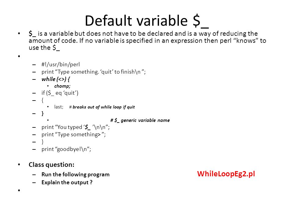 Default variable $_ $_ is a variable but does not have to be declared and is a way of reducing the amount of code. If no variable is specified in an e