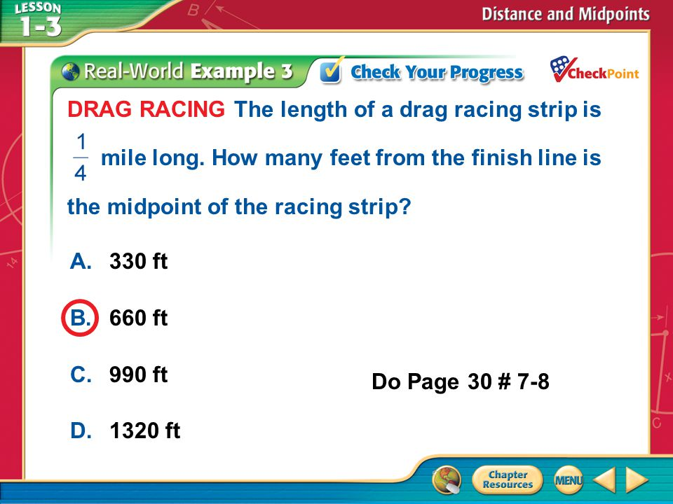 A.A B.B C.C D.D Example 3 A.330 ft B.660 ft C.990 ft D.1320 ft DRAG RACING The length of a drag racing strip is mile long.