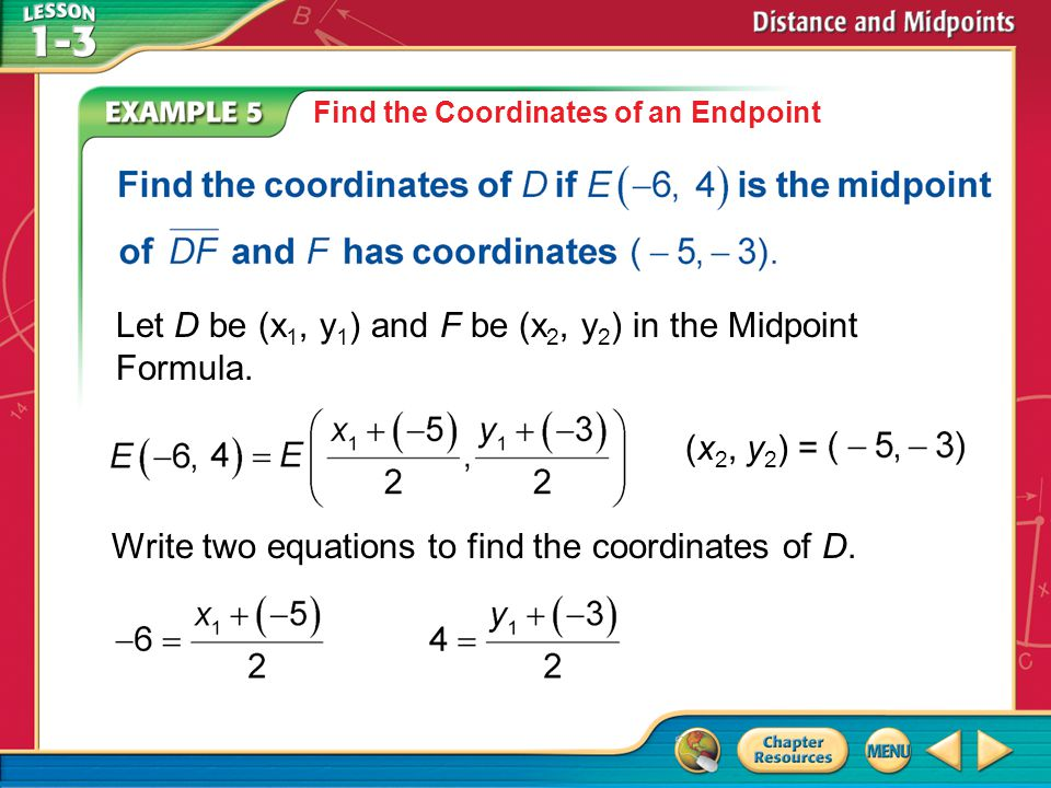 Example 5 Find the Coordinates of an Endpoint Write two equations to find the coordinates of D.