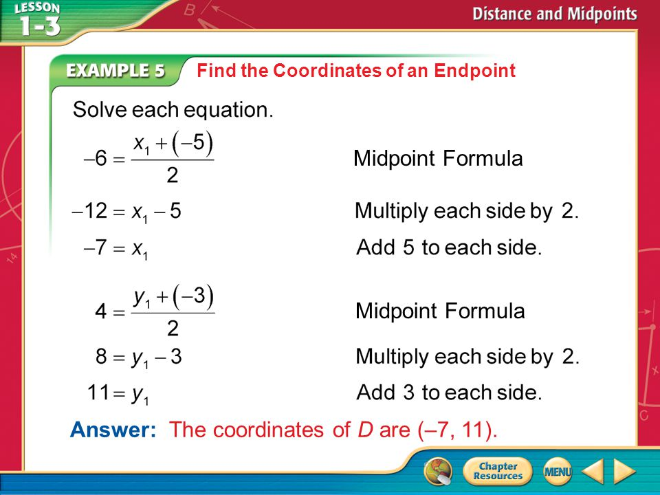 Example 5 Find the Coordinates of an Endpoint Answer: The coordinates of D are (–7, 11).