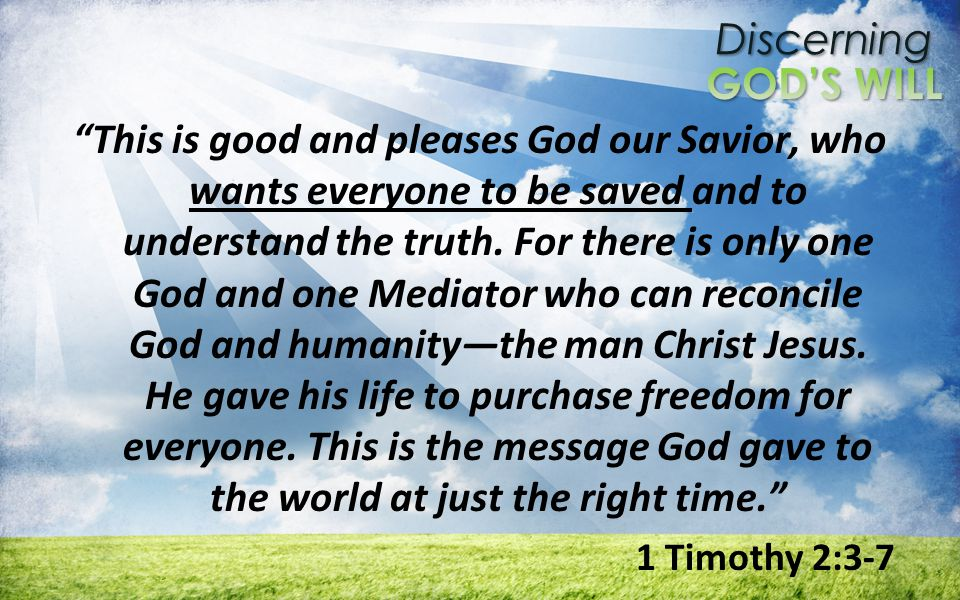 Discerning This is good and pleases God our Savior, who wants everyone to be saved and to understand the truth.