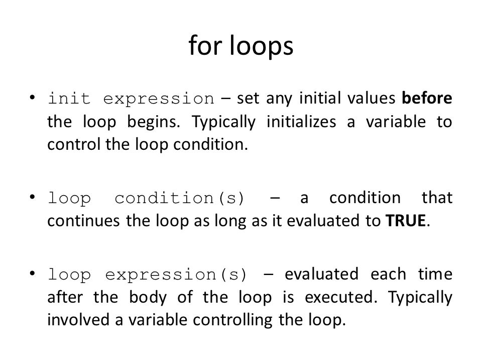 for loops init expression – set any initial values before the loop begins.