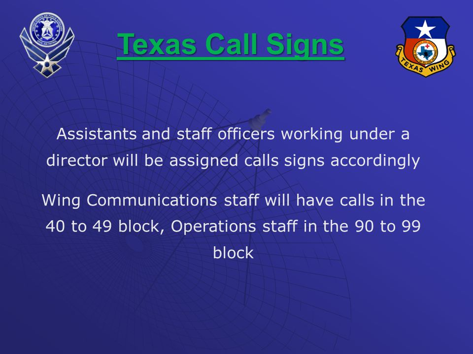 Assistants and staff officers working under a director will be assigned calls signs accordingly Wing Communications staff will have calls in the 40 to 49 block, Operations staff in the 90 to 99 block Texas Call Signs
