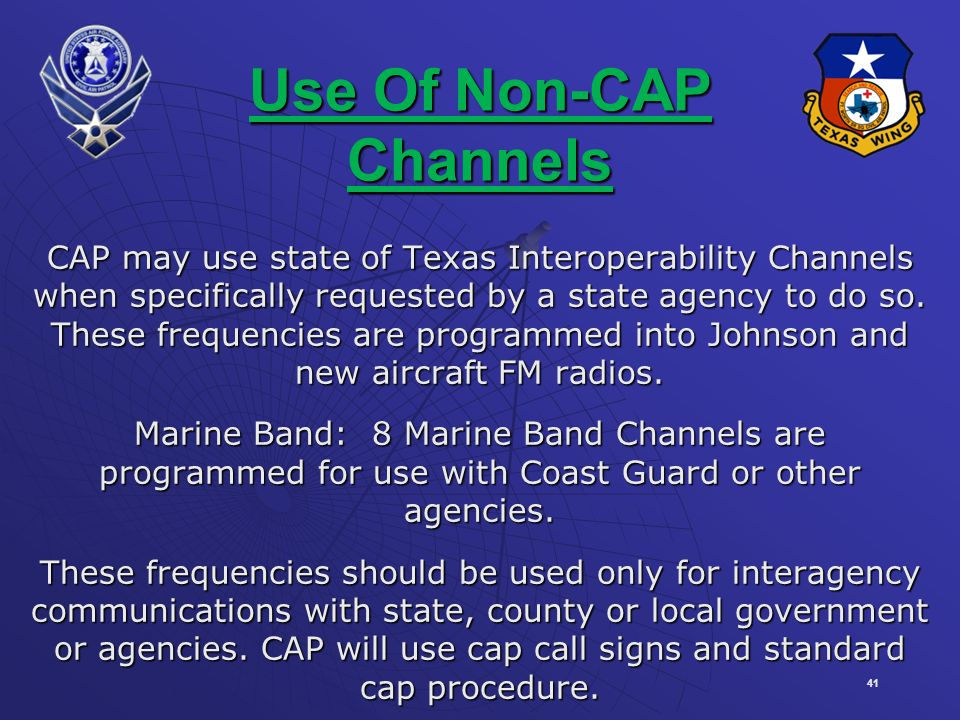 41 Use Of Non-CAP Channels CAP may use state of Texas Interoperability Channels when specifically requested by a state agency to do so.