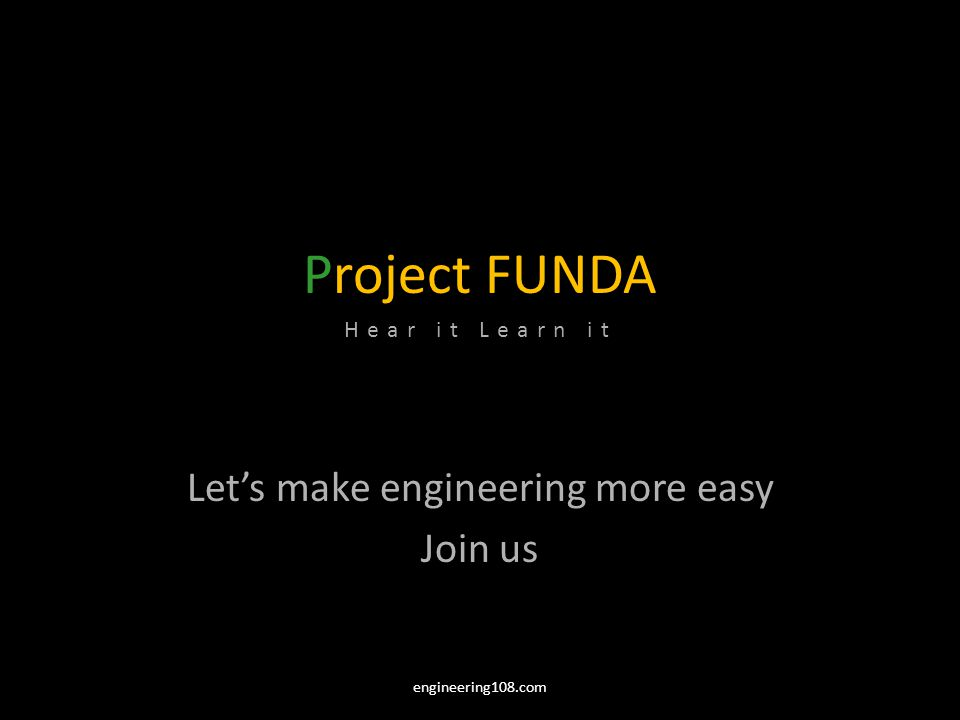 Project FUNDA Hear it Learn it Lets make engineering more easy Join us engineering108.com