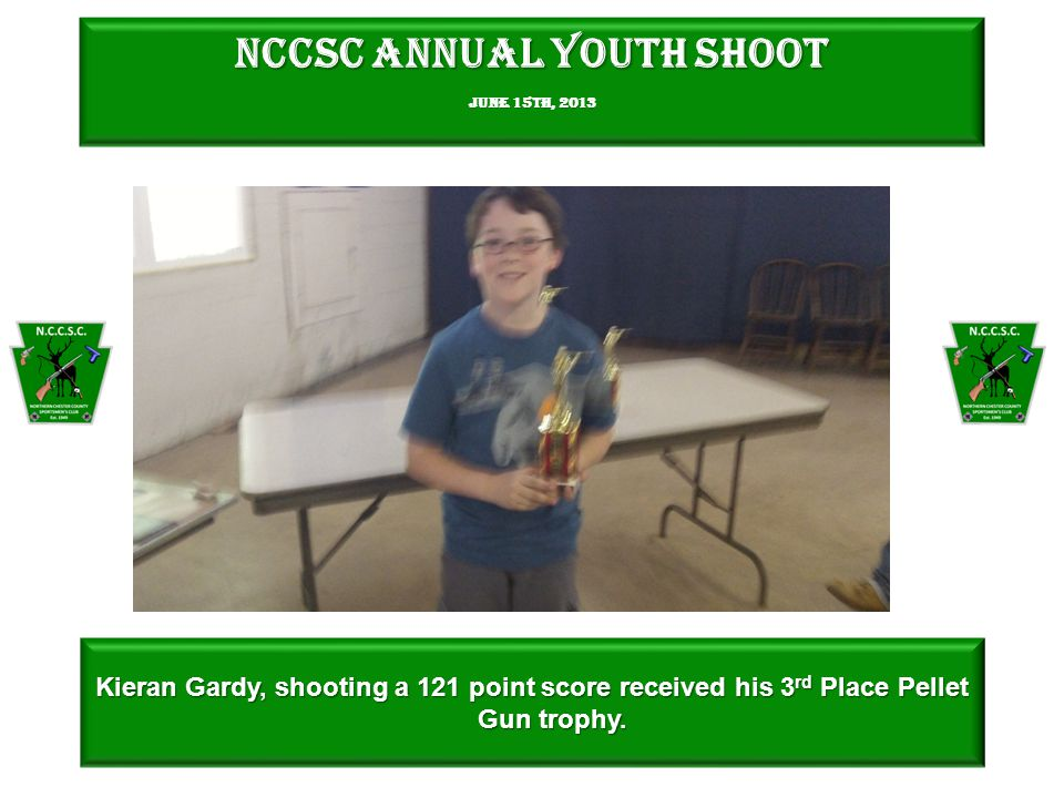 NCCSC Annual Youth Shoot June 15th, 2013 Kieran Gardy, shooting a 121 point score received his 3 rd Place Pellet Gun trophy.