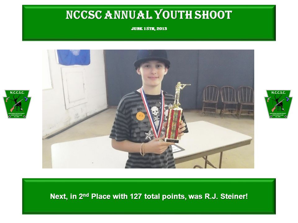 NCCSC Annual Youth Shoot June 15th, 2013 Next, in 2 nd Place with 127 total points, was R.J.