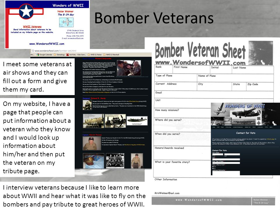 Bomber Veterans On my website, I have a page that people can put information about a veteran who they know and I would look up information about him/h