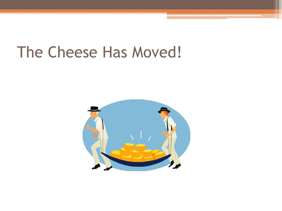 The Cheese Has Moved!