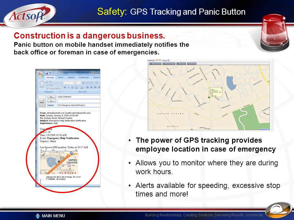 Building Relationships. Creating Solutions. Delivering Results. Worldwide. MAIN MENU Safety: GPS Tracking and Panic Button The power of GPS tracking p