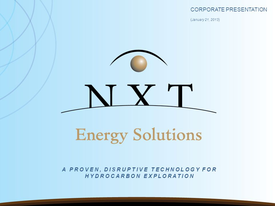CORPORATE PRESENTATION ( January 21, 2013 ) A PROVEN, DISRUPTIVE TECHNOLOGY FOR HYDROCARBON EXPLORATION