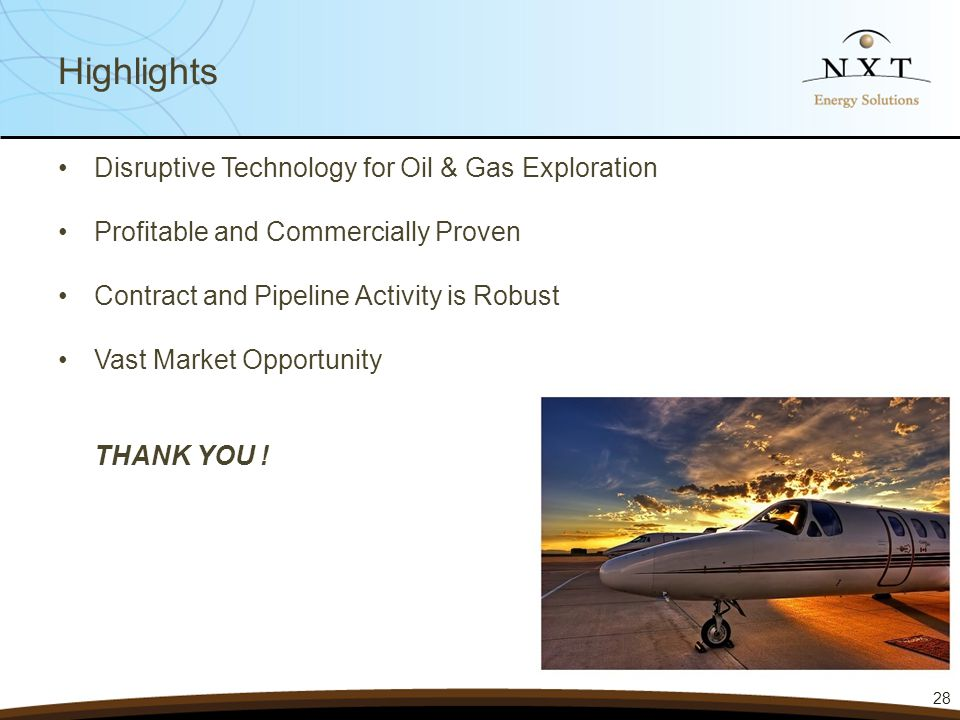 Highlights 28 Disruptive Technology for Oil & Gas Exploration Profitable and Commercially Proven Contract and Pipeline Activity is Robust Vast Market