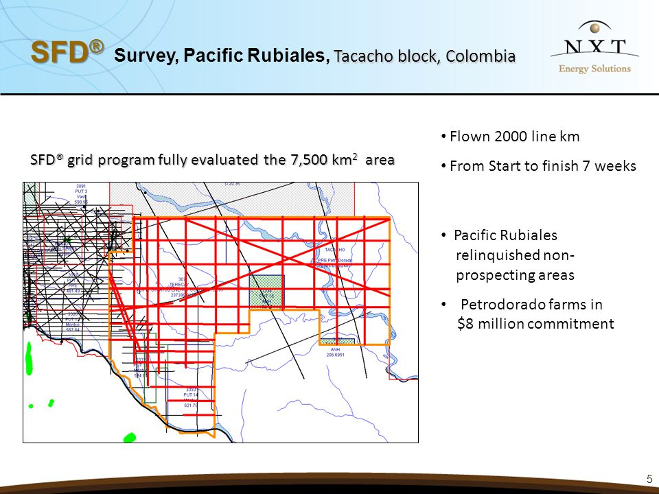 5 Pacific Rubiales relinquished non- prospecting areas Petrodorado farms in $8 million commitment SFD® grid program fully evaluated the 7,500 km 2 are
