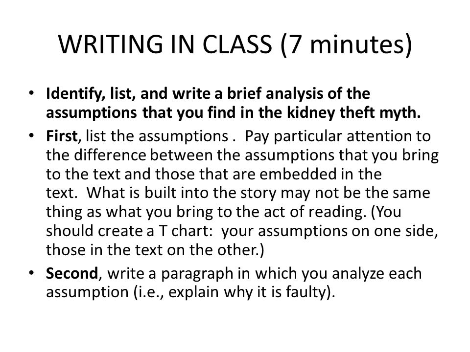 WRITING IN CLASS (7 minutes) Identify, list, and write a brief analysis of the assumptions that you find in the kidney theft myth.