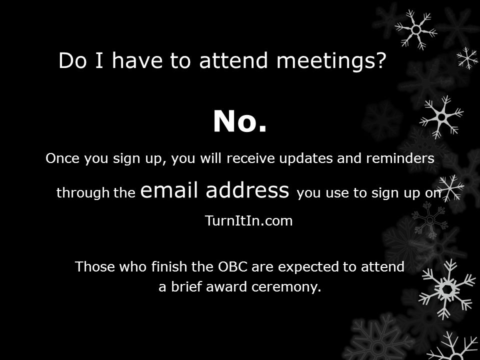 Do I have to attend meetings? No. Once you sign up, you will receive updates and reminders through the email address you use to sign up on TurnItIn.co