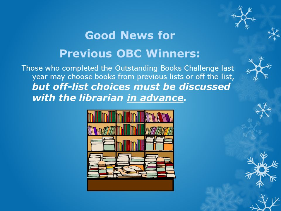 Good News for Previous OBC Winners: Those who completed the Outstanding Books Challenge last year may choose books from previous lists or off the list, but off-list choices must be discussed with the librarian in advance.