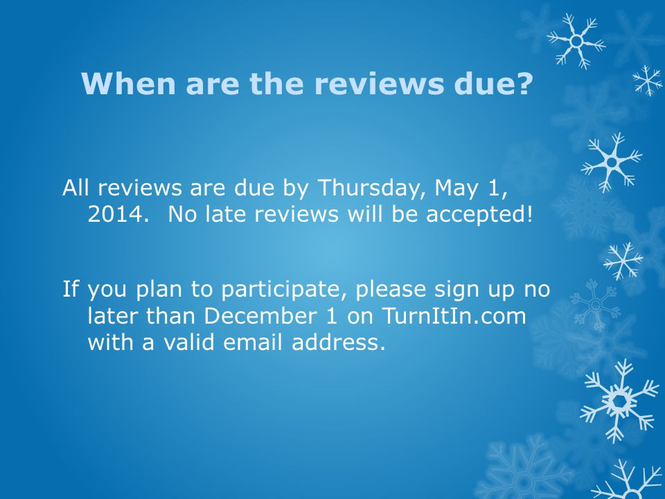When are the reviews due. All reviews are due by Thursday, May 1, 2014.