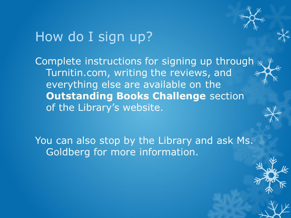 How do I sign up? Complete instructions for signing up through Turnitin.com, writing the reviews, and everything else are available on the Outstanding