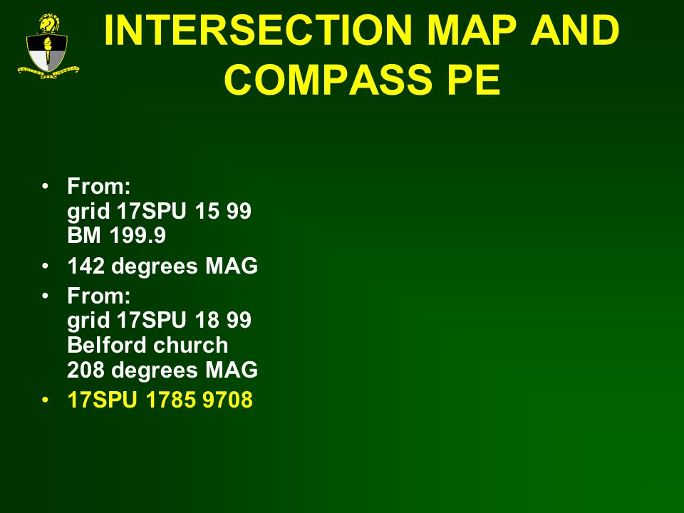 INTERSECTION MAP AND COMPASS PE From: grid 17SPU 15 99 BM 199.9 142 degrees MAG From: grid 17SPU 18 99 Belford church 208 degrees MAG 17SPU 1785 9708