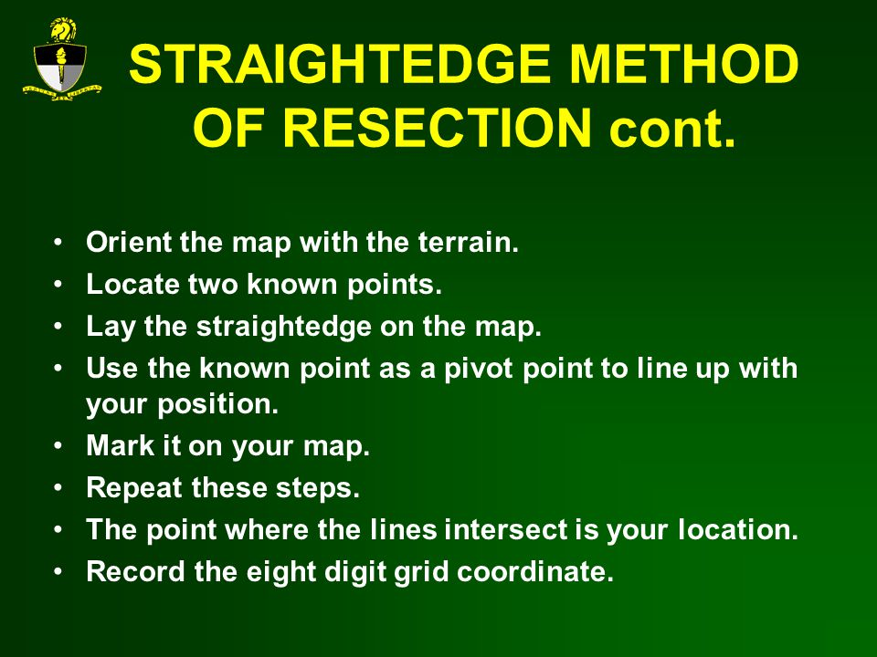 STRAIGHTEDGE METHOD OF RESECTION cont.Orient the map with the terrain.