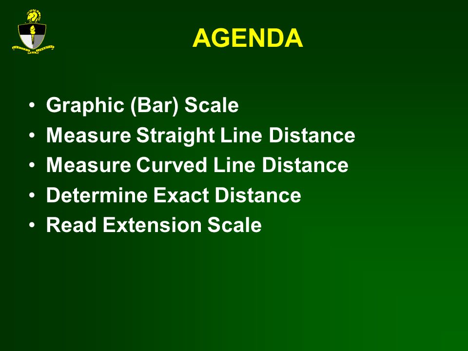 AGENDA Graphic (Bar) Scale Measure Straight Line Distance Measure Curved Line Distance Determine Exact Distance Read Extension Scale