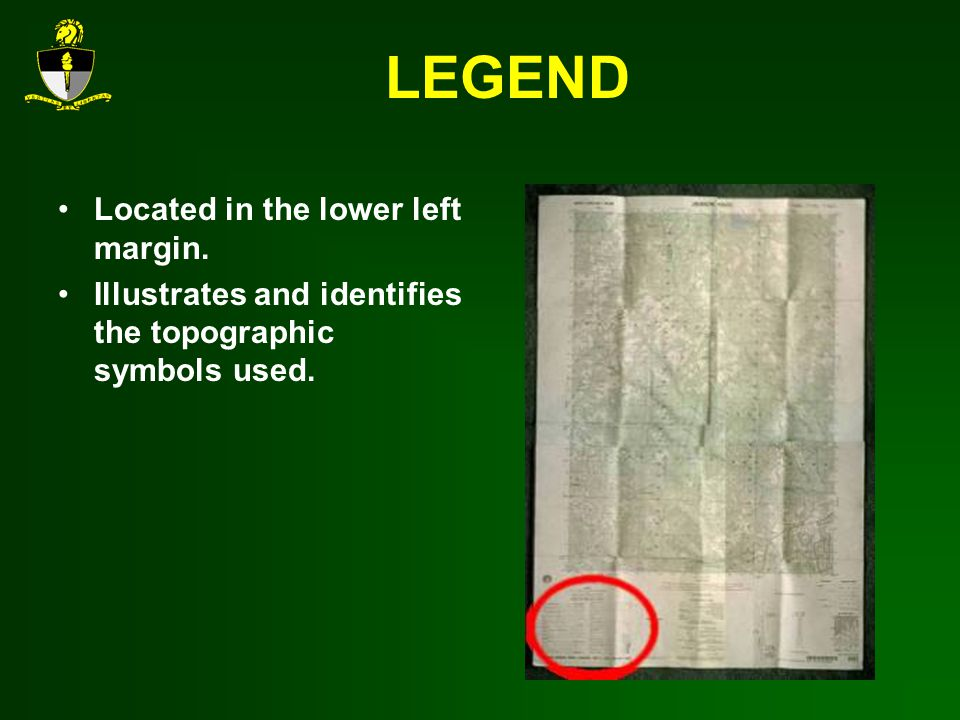 LEGEND Located in the lower left margin. Illustrates and identifies the topographic symbols used.