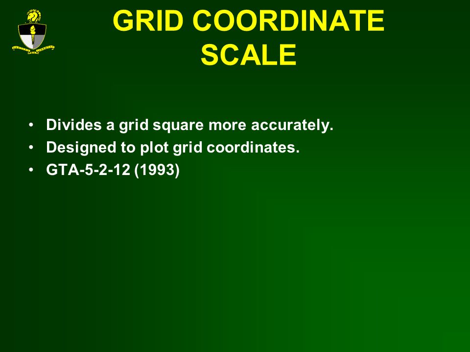 GRID COORDINATE SCALE Divides a grid square more accurately.