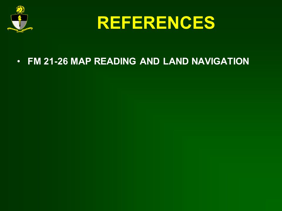 REFERENCES FM 21-26 MAP READING AND LAND NAVIGATION