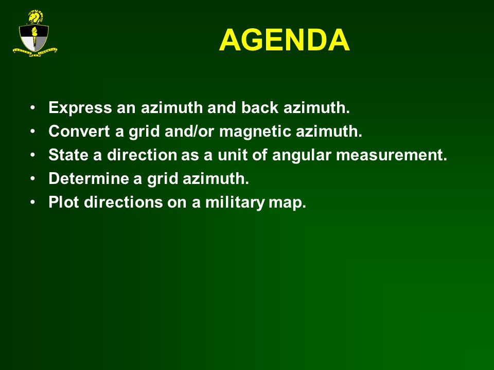 AGENDA Express an azimuth and back azimuth.Convert a grid and/or magnetic azimuth.