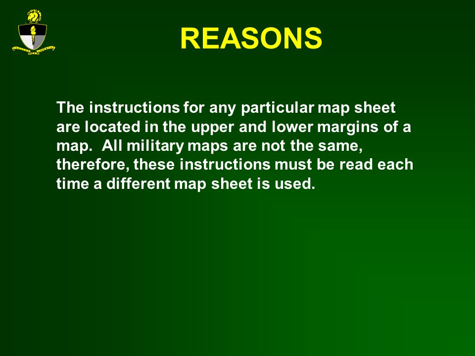 REASONS The instructions for any particular map sheet are located in the upper and lower margins of a map.