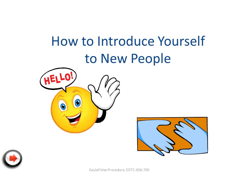 How to Introduce Yourself to New People GayleFisherProcedure, EDTC-656-700