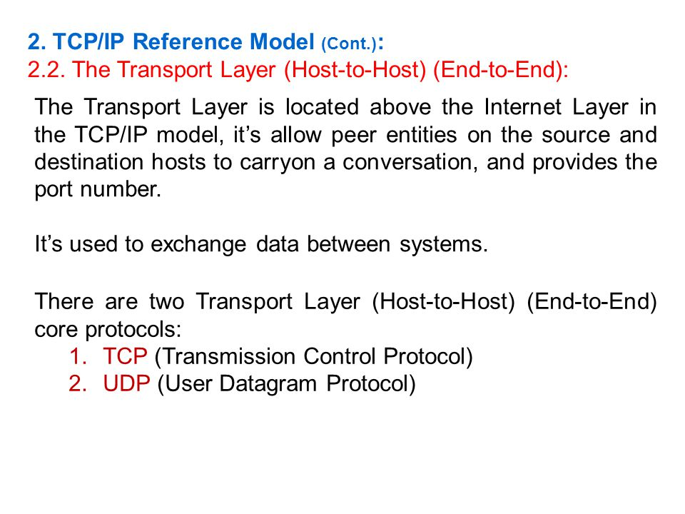 The Transport Layer is located above the Internet Layer in the TCP/IP model, its allow peer entities on the source and destination hosts to carryon a