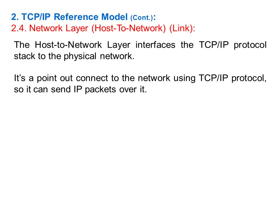 The Host-to-Network Layer interfaces the TCP/IP protocol stack to the physical network. Its a point out connect to the network using TCP/IP protocol,