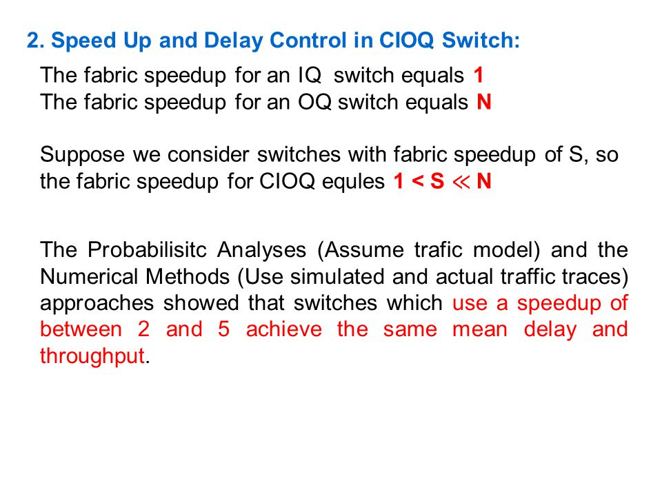 2. Speed Up and Delay Control in CIOQ Switch: The fabric speedup for an IQ switch equals 1 The fabric speedup for an OQ switch equals N Suppose we con